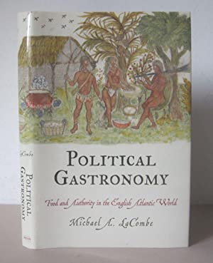 Political Gastronomy: Food and Authority in the English Atlantic World.