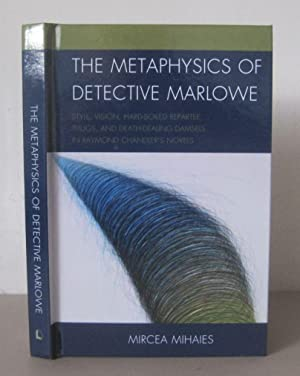 The Metaphysics of Detective Marlowe: Style, Vision, Hard-boiled Repartee, Thugs, and Death-deali...