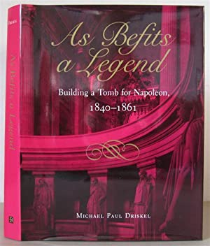 As Befits a Legend: Building a Tomb for Napoleon 1840-1861.