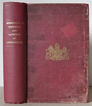 Morris & Co's Commercial Directory and Gazetteer of Lincolnshire: Subscriber's copy.