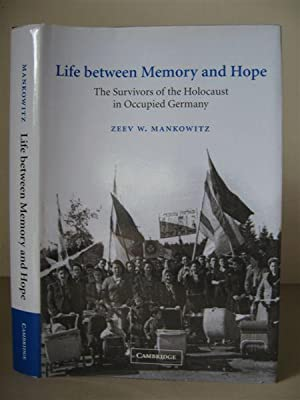 Life Between Memory and Hope: The Survivors of the Holocaust in Occupied Germany. [Studies in the...
