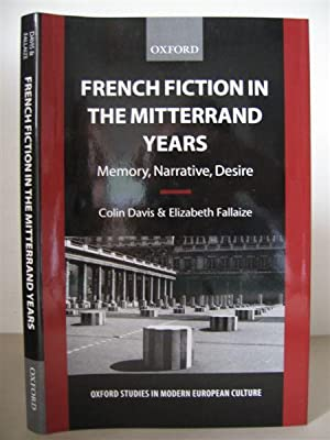 French Fiction in the Mitterrand Years: Memory, Narrative, Desire. [Oxford Studies in Modern Euro...