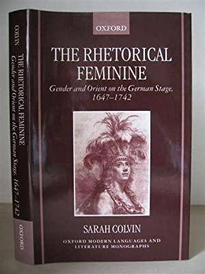 The Rhetorical Feminine: Gender and Orient on the German Stage 1647-1742.