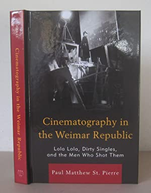 Cinematography in the Weimar Republic: Lola-Lola, Dirty Singles, and the Men Who Shot Them.
