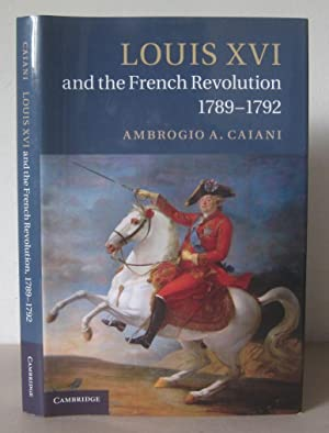Louis XVI and the French Revolution, 1789-1792.