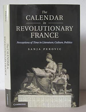 The Calendar in Revolutionary France: Perceptions of Time in Literature, Culture, Politics.