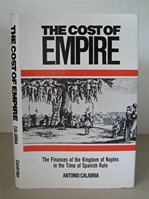 The Cost of Empire: The Finances of the Kingdom of Naples in the Time of Spanish Rule.