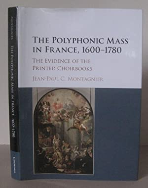 The Polyphonic Mass in France, 1600-1780: The Evidence of the Printed Choirbooks.