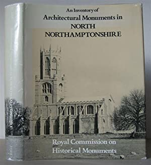 An Inventory of the Historical Monuments in the County of Northampton. Volume VI: Architectural ...