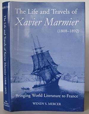 The Life and Travels of Xavier Marmier (1808-1892): Bringing World Literature to France. [A Briti...