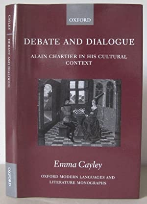 Debate and Dialogue: Alain Chartier in his Cultural Context. [Oxford Modern Languages and Literat...