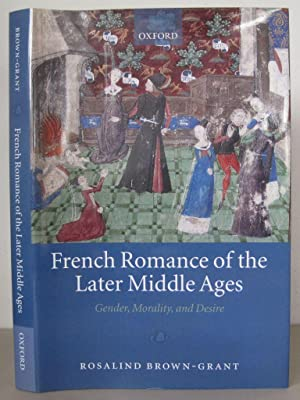 French Romance of the Later Middle Ages: Gender, Morality, and Desire.
