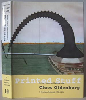 Printed Stuff: Prints, Posters and Ephemera by Claes Oldenburg - A Catalogue Raisonne 1958-1996.: [...