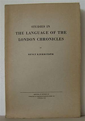 Studies in the Language of the London Chronicles: Vocabulary, Phonology, Notes on Accidence.: ...