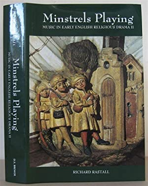 Minstrels Playing. Music in Early English Religious Drama: Volume 2.: RASTALL, RICHARD.