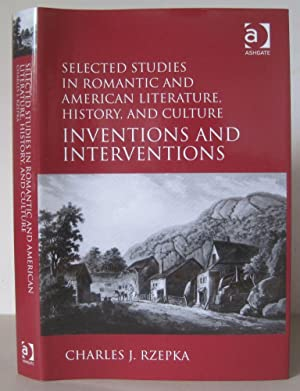Selected Studies in Romantic and American Literature, History, and Culture: Inventions and Interv...