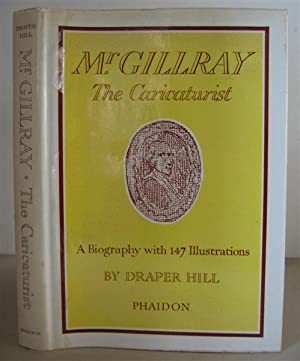 Mr. Gillray the Caricaturist: A Biography.: Gillray, James] HILL, DRAPER.