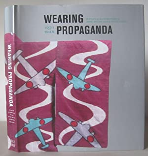 Wearing Propaganda: Textiles in Japan, Britain and the United States, 1931-1945.