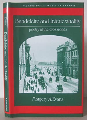 Baudelaire and Intertextuality: Poetry at the Crossroads. [Cambridge Studies in French, 38.]