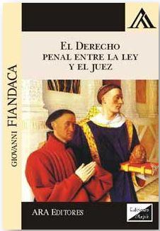 DERECHO PENAL ENTRE LA LEY Y EL JUEZ. ESTUDIOS DE DERECHO PENAL - FIANDACA, Giovanni