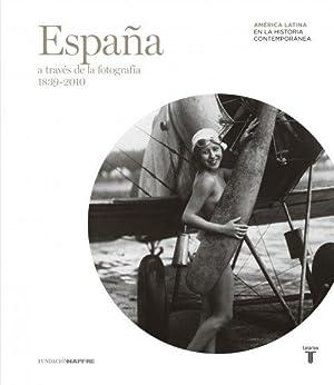 ESPAÑA A TRAVES DE LA FOTOGRAFIA 1839-2010: FUNDACION MAPFRE