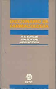 DICC. DE FARMACOLOGIA: BOWMAN/BOWMAN Y BOWMAN