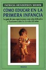 COMO EDUCAR PRIMERA INFANCIA: HENDERSON SHIMM, Patricia