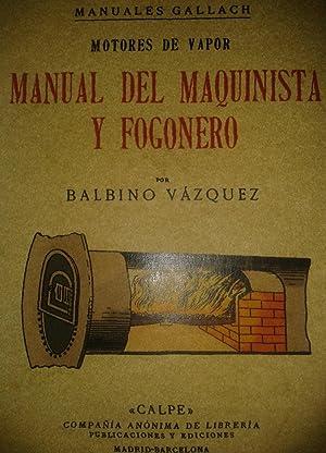 MOTORES DE VAPOR MANUAL DEL MAQUINISTA Y: VAZQUEZ, Balbino