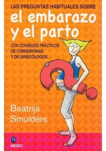 PREGUNTAS HABITUALES SOBRE EL EMBARAZO Y EL PARTO, LAS: SMULDERS, Beatrijs