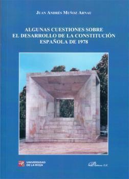 ALGUNAS CUESTIONES SOBRE EL DESARROLLO DE LA CONSTITUCION ESPAÑOLA DE 1978: Juan Andrés ...