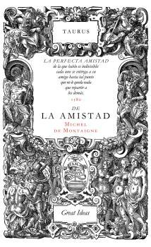 DE LA AMISTAD Taurus Great Ideas: MONTAIGNE, Michel de