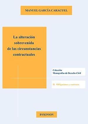 ALTERACION SOBREVENIDA DE LAS CIRCUNSTANCIASCONTRACTUALES, LA: GARCIA CARACUEL, Manuel