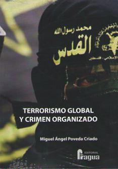 TERRORISMO GLOBAL Y CRIMEN ORGANIZADO: POVEDA CRIADO, Miguel