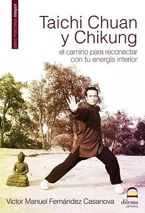 TAICHI CHUAN Y CHIKUNG. EL CAMINO PARA: uel FERNANDEZ CASANOVA,