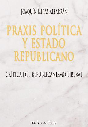 PRAXIS POLITICA Y ESTADO REPUBLICANO: MIRAS ALBARRAN, Joaquin