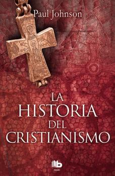 HISTORIA DEL CRISTIANISMO, LA: JOHNSON, Paul
