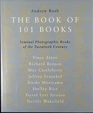 The Book of 101 Books: Seminal Photograhic: Roth (Editor), Andrew