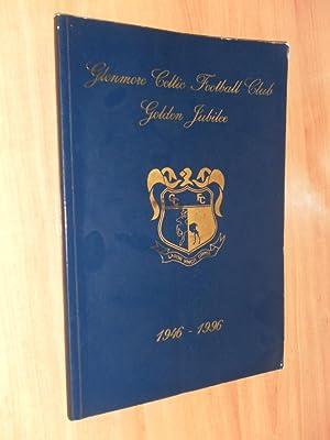 Glenmore Celtic Football Club Golden Jubilee 1946 - 1996: Carwood, Michael (compiler & Ed.)