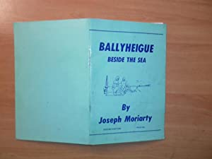 Ballyheigue Beside the Sea Ballyheigue in History, Legend, and Lore: Moriarty, Joseph.