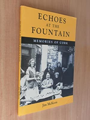 Echoes at the Fountain Memories of Cork: McKeon, Jim