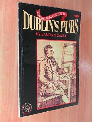 The Pelican Guide to Dublin's Pubs: Casey, Eamonn (ed)