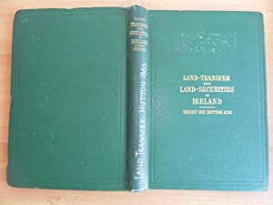 Land-transfer and Land-Securities in Ireland, Under the: Hutton, Henry Dix: