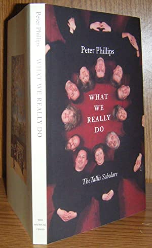 What We Really Do: The Tallis Scholars: Phillips, Peter; Tallis Scholars