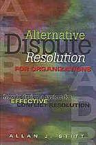 Alternative Dispute Resolution for Organizations: How to Design a System for Effective Conflict ...