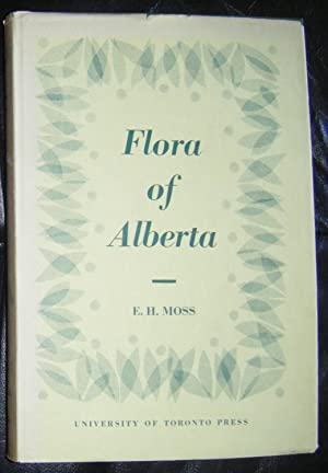 Flora of Alberta: A Manual of Flowering Plants, Conifers, Ferns and Fern Allies Found Growing ...