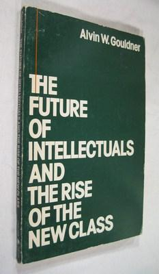 The Future of Intellectuals and the Rise: Gouldner, Alvin W.
