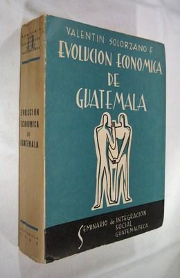 Evolucion Economica de Guatemala: Solorzano F. Valentin