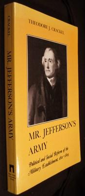 Mr. Jefferson's Army: Political and Social Reform of the Military Establishment, 1801-1809: ...