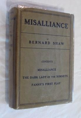 Misalliance, Dark Lady of the Sonnets, and Fanny's First Play, with a Treatise on Parents and ...