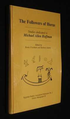 Followers of Horus: Srudies dedicated to Michael Hoffman 1944-1990 (Egyptian Studies Association ...